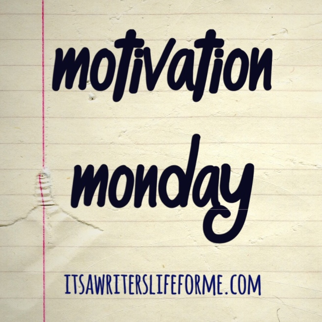 Motivation Monday It's a Writers Life for Me