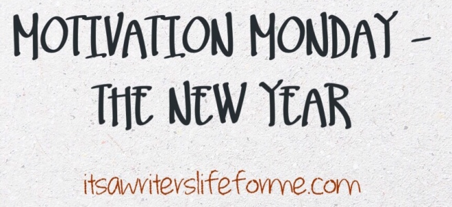 Motivation Monday – The New Year – It\'s a Writer\'s Life for Me