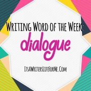 dialogue word of the weeks its a writers life for me