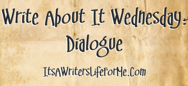 Write about Dialogue Its a writers life for me