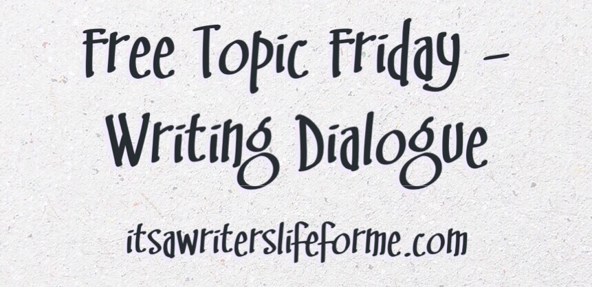 Free Topic Friday Writing Dialogue It 39 S A Writer 39 S Life For Me