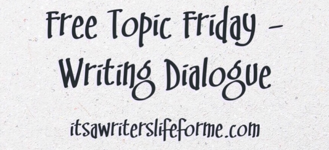 free topic friday its a writers life for me dialogue