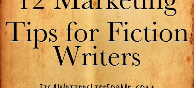 12 Marketing Tips for Fiction Writers it's a writers life for me