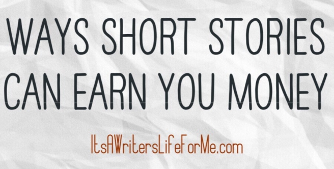 Ways short stories can earn you money its a writers life for me