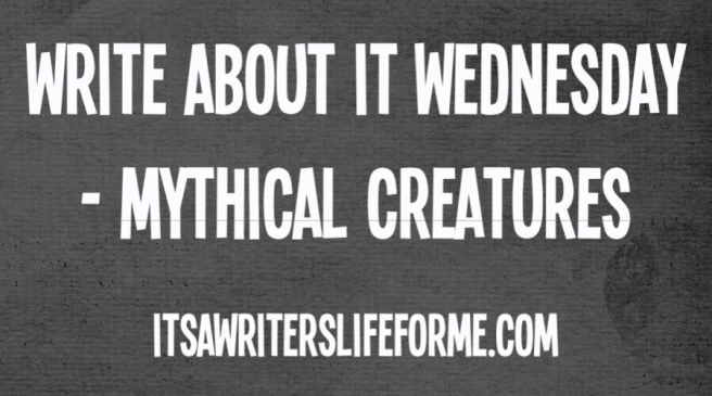 write about it wednesday mythical creatures its a writers life for me