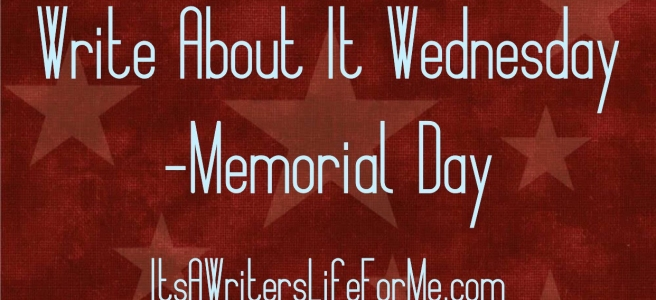 It's a writers life for me write about it wednesday memorial day