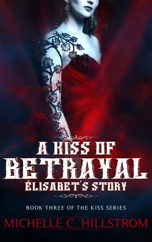 a kiss of betrayal elisabet's story michelle c hillstrom