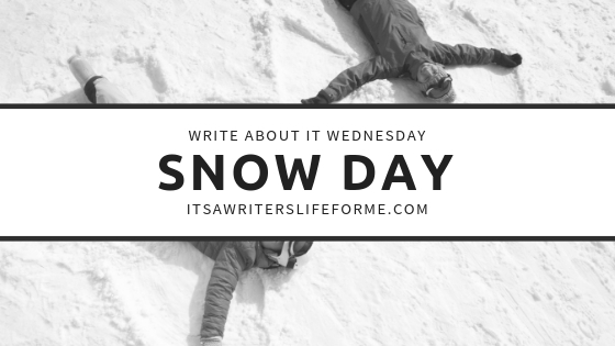 SNOW DAY IT'S A WRITER'S LIFE FOR ME