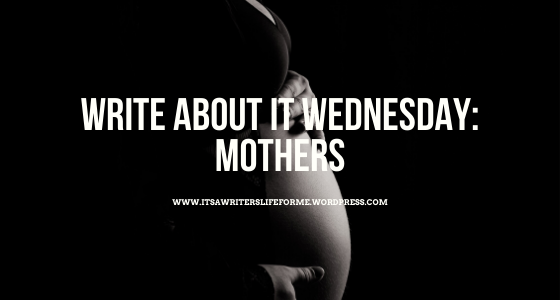 write about it wednesday mothers its a writers life for me michelle hillstrom author