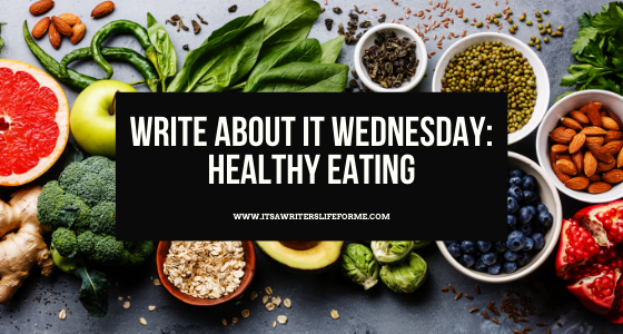 write about it wednesday healthy eating writing prompts from it's a writer's life for me